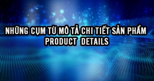 Unit 3: Những cụm từ mô tả chi tiết sản phẩm - Product details
