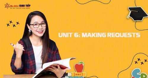 UNIT 6: MAKING REQUESTS