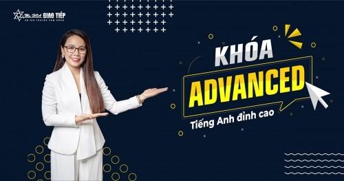 KHOÁ GIAO TIẾP ADVANCED - TIẾNG ANH ĐỈNH CAO