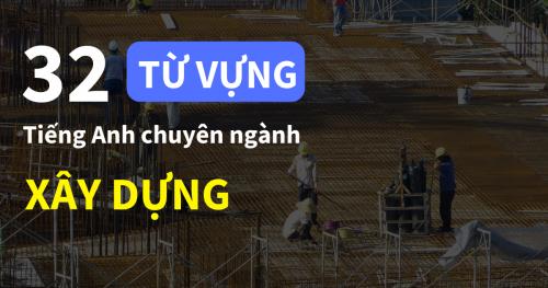32 Từ vựng tiếng Anh chuyên ngành dân Xây dựng phải biết