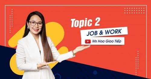 GIÁO TRÌNH TOPIC 2 - JOB AND WORK| thử thách 30 ngày chinh phục 8 chủ điểm giao tiếp tiếng Anh thông dụng nhất