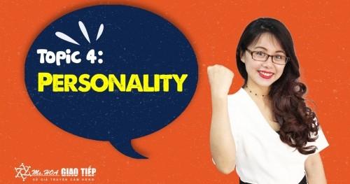 GIÁO TRÌNH TOPIC 4 - PERSONALITY  thử thách 30 ngày chinh phục 8 chủ điểm giao tiếp tiếng Anh thông dụng nhất
