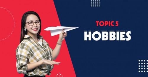 GIÁO TRÌNH TOPIC 5 - HOBBIES| THỬ THÁCH 30 NGÀY CHINH PHỤC 8 CHỦ ĐIỂM GIAO TIẾP TIẾNG ANH THÔNG DỤNG NHẤT