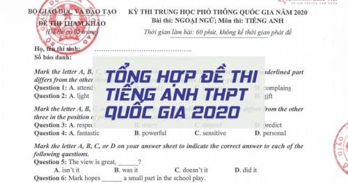 Tổng hợp đề thi tiếng Anh THPT quốc gia 2020