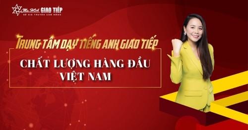 Ms Hoa Giao Tiếp- Trung tâm dạy tiếng anh giao tiếp chất lượng hàng đầu Việt Nam