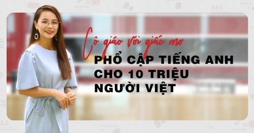 [Vnexpress] Cô giáo với giấc mơ phổ cập tiếng Anh cho 10 triệu người Việt
