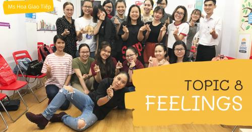 GIÁO TRÌNH TOPIC 8 - FEELINGS | 30 NGÀY CHINH PHỤC 8 CHỦ ĐIỂM GIAO TIẾP THÔNG DỤNG NHẤT
