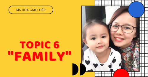 GIÁO TRÌNH TOPIC 6 - FAMILY| THỬ THÁCH 30 NGÀY CHINH PHỤC 8 CHỦ ĐIỂM GIAO TIẾP TIẾNG ANH THÔNG DỤNG NHẤT