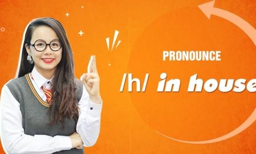 Unit 11: Pronounce /h/ in house