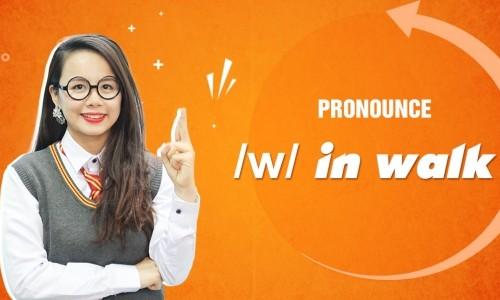 Unit 13: Pronounce /w/ in walk