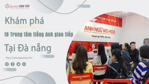 Khám phá 10 Trung tâm tiếng Anh giao tiếp uy tín tại Đà nẵng