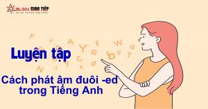 Unit 13 - Cách phát âm đuôi -ed trong Tiếng Anh