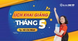 LỊCH KHAI GIẢNG LỚP TIẾNG ANH GIAO TIẾP THÁNG 5 TẠI HỒ CHÍ MINH
