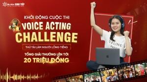 Cuộc thi: Voice Acting Challenge - Thử Tài Làm Người Lồng Tiếng - Tổng Giải Thưởng 30 Triệu VNĐ