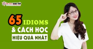 65 Câu thành ngữ tiếng Anh (idioms) thông dụng