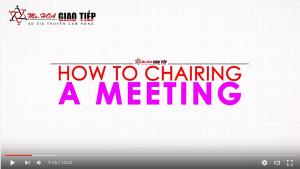 How to chairing a Meeting - Chủ trì một cuộc họp
