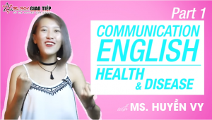 Tiếng anh giao tiếp hàng ngày: Topic Health and Disease Part 1