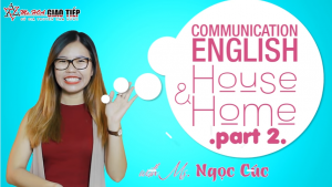 Tiếng anh giao tiếp hàng ngày: Phân biệt House & Home Part 2