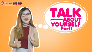 Talk about yourself Part 2 - Ms Hoa Giao tiếp phản xạ, truyền cảm hứng