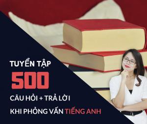 500 câu tiếng Anh phỏng vấn