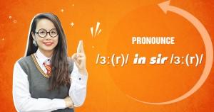Unit 6: Pronounce /ɜː(r)/ in sir  /sɜː(r)/