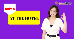 [Khóa học Giao Tiếp miễn phí] - Unit 8: At the Hotel