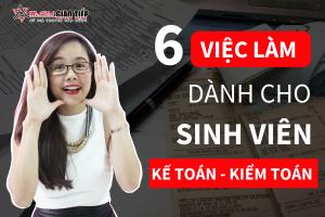 6 công việc phù hợp cho sinh viên kế toán - kiểm toán mới ra trường