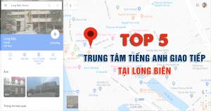 Top 5 trung tâm dạy tiếng Anh giao tiếp tốt nhất ở quận Long Biên, Hà Nội
