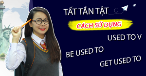 TẤT TẦN TẬT CÁCH SỬ DỤNG BE USED TO, USED TO V VÀ GET USED TO