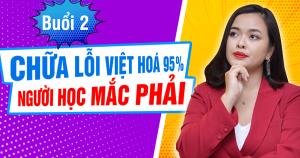 [Chuỗi livestream] Buổi 2: Chữa lỗi Việt hoá 95% người học mắc phải