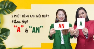 [2 Phút Tiếng Anh Mỗi Ngày] Phân biệt 'A' và 'An'