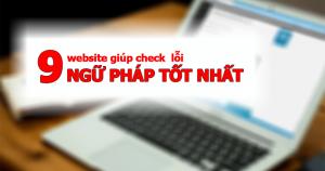 Top 9 website giúp check lỗi ngữ pháp chính xác nhất