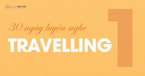 [30 Ngày Luyện Nghe] Unit 1: Travelling