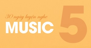 [30 Ngày Luyện Nghe] Unit 5: Music