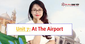 [Khóa học Giao Tiếp miễn phí] - Unit 7: At The Airport