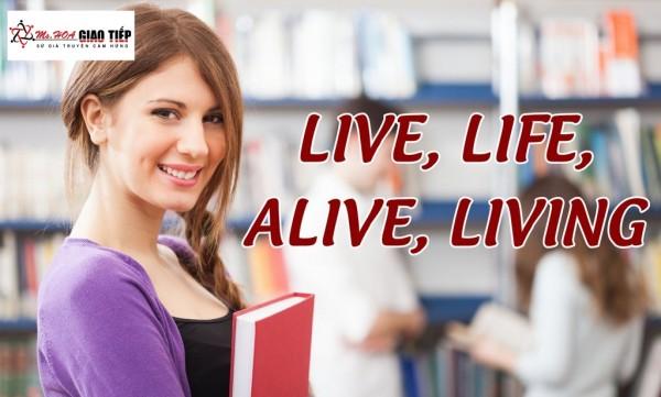 Unit 12: Phân biệt LIVE, LIFE, ALIVE, LIVING