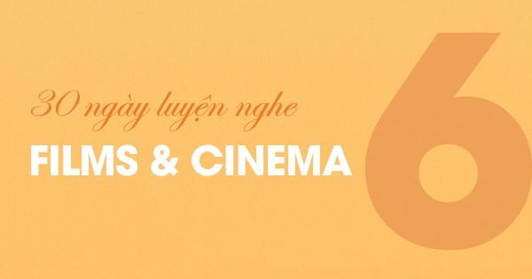 [30 Ngày Luyện Nghe] Unit 6: Films And Cinema