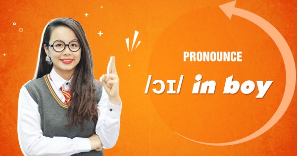 Unit 7: Pronounce /ɔɪ/ in boy