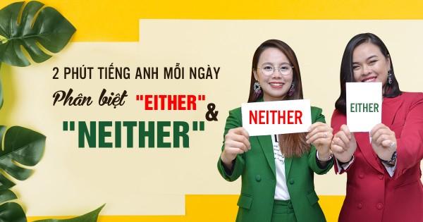 [2 Phút Tiếng Anh Mỗi Ngày] Cách sử dụng đúng 'Either' và 'Neither'
