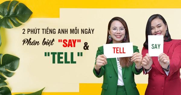 [2 Phút Tiếng Anh Mỗi Ngày] Bí kíp phân biệt 'Say' và 'Tell'