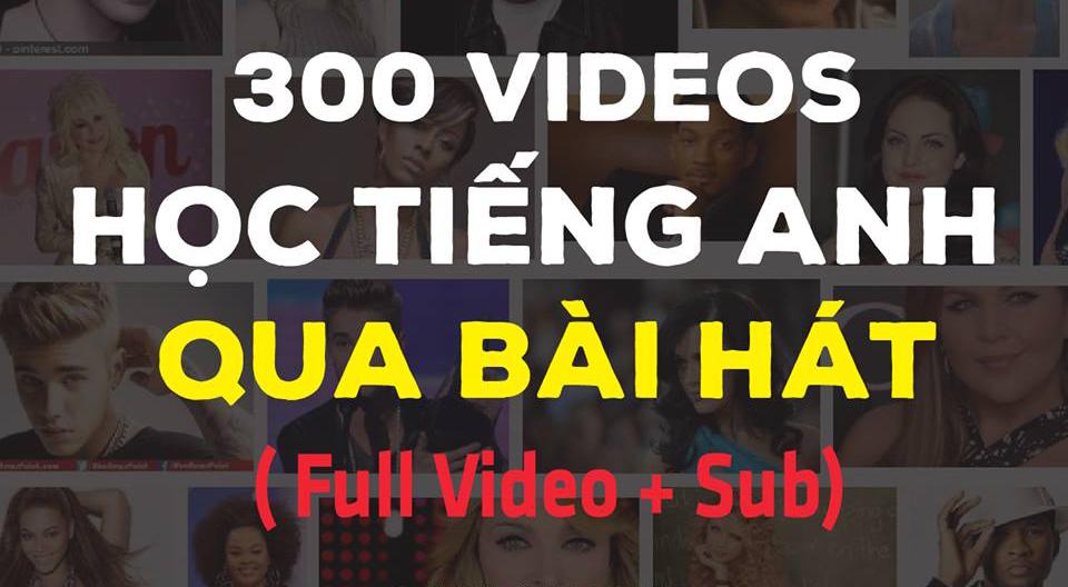Trọn bộ 300 VIDEO học tiếng anh qua bài hát (full video + sub)