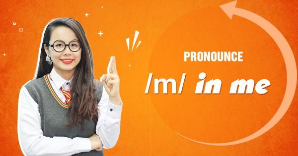 Unit 14: Pronounce /m/ in me