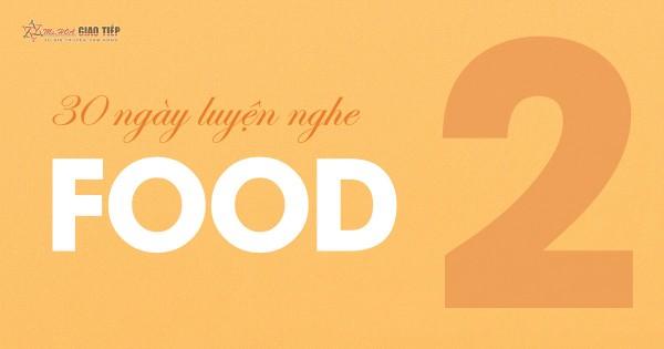 [30 Ngày Luyện Nghe] Unit 2: Food