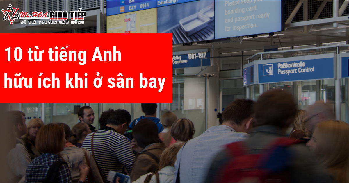 Unit 1: 10 từ tiếng Anh hữu ích khi ở sân bay