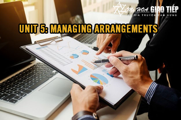 UNIT 5: MANAGING ARRANGEMENTS
