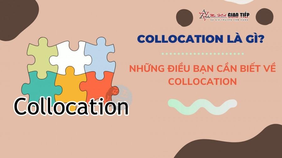 Collocation là gì? những điều bạn cần biết về collocation