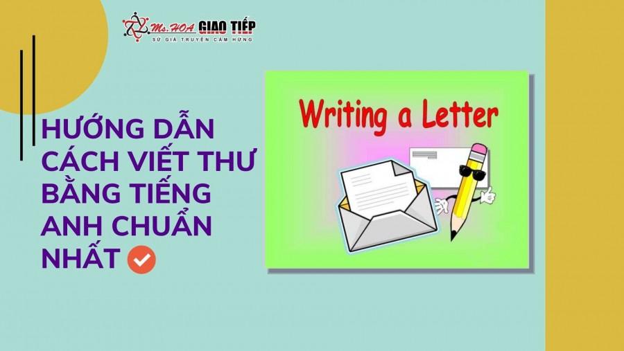 Hướng dẫn cách viết thư bằng tiếng Anh chuẩn nhất