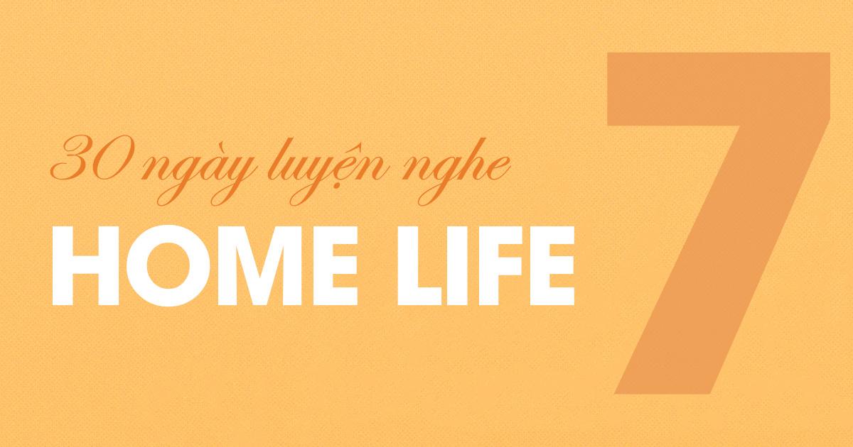 [30 Ngày Luyện Nghe] Unit 7: Home Life