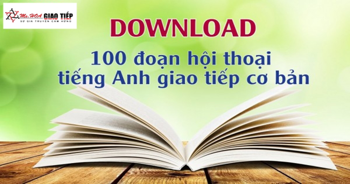Tải trọn bộ 100 đoạn hội thoại tiếng Anh giao tiếp cơ bản