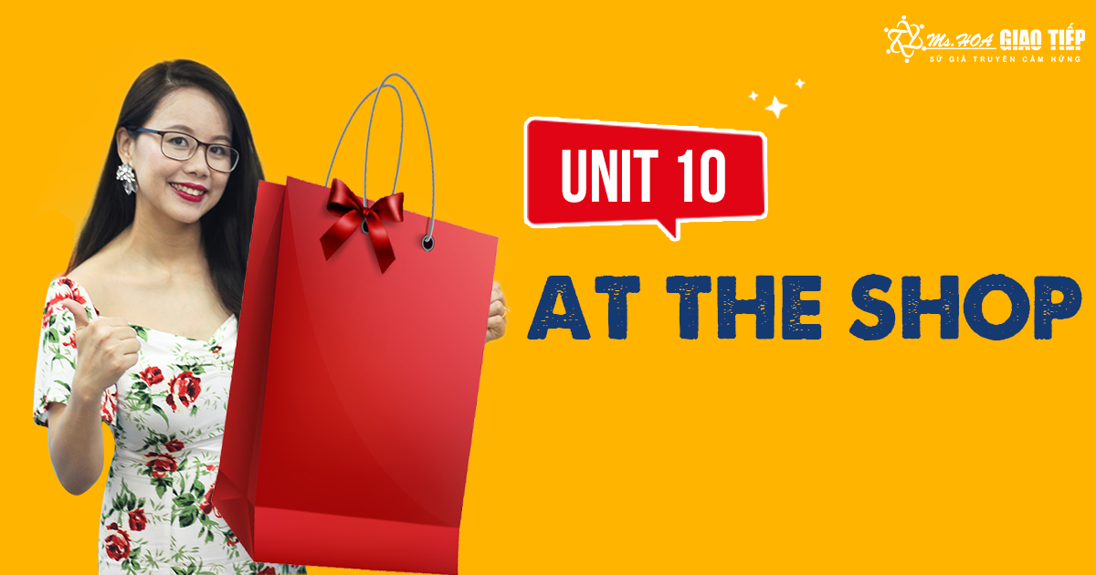 [Khóa học Giao Tiếp miễn phí] - Unit 10: At the Shop